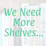 We Need More Shelves...